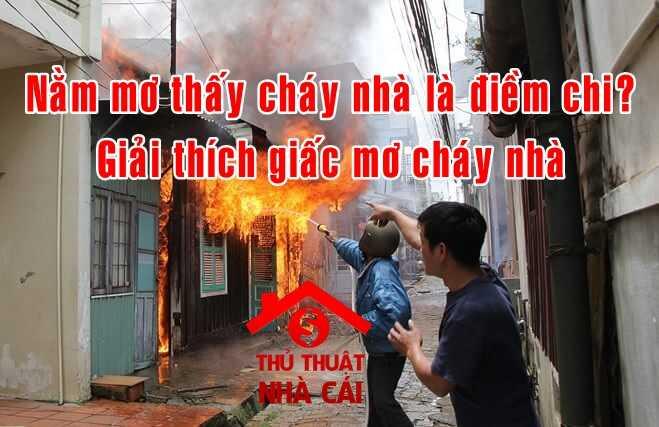Mơ thấy cháy nhà là điềm gì? Giải thích giấc mơ thấy cháy nhà là gì?